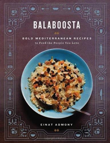 Balaboosta: Bold Mediterranean Recipes By Einat Admony