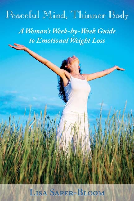 Lisa's book: Peaceful Mind, Thinner Body: A Woman's Week-by-Week Guide to Emotional Weight Loss